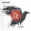 Until the End of Time, Opshop