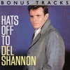 Hats Off To Del Shannon (With Bonus Tracks), Del Shannon
