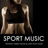 Sport Music: Best Workout Music, Aerobics, Kick Boxing and Jogging Music, Minimal, Deep House & Latin Gym Music