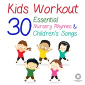 Kids Workout: 30 Essential Nursery Rhymes & Children's Songs to Get You Dancing and Clapping Your Hands!