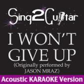 [Download] I Won't Give Up (Originally Performed By Jason Mraz) [Acoustic Karaoke Version] MP3