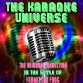 The Rainbow Connection (Karaoke Version) [In the Style of Kermit the Frog] - The Karaoke Universe