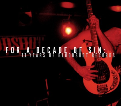 For A Decade Of Sin - 11 Years of Bloodshot Records