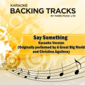 Say Something (Originally Performed By a Great Big World & Christina Aguilera) [Karaoke Version]