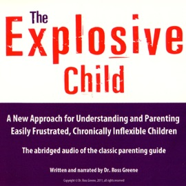 The Explosive Child: A New Approach for Understanding and Parenting Easily Frustrated, Chronically Inflexible Children - Dr. Ross W. Greene mp3 listen download