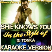 She Knows You (In the Style of Dj Tonka) [Karaoke Version]