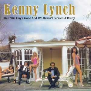 Kenny Lynch - Half The Day's Gone And We Haven't Earne'd A Penny