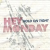 Hold On Tight, Hey Monday