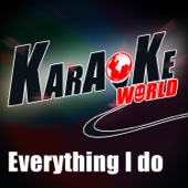Everything I Do (Originally Performed by Bryan Adams) [Karaoke Version]
