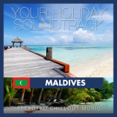 Your Holiday Soundtrack: Maldives (Selected Chillout Music)