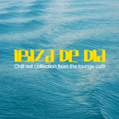 Ibiza De Dia (Chill Out Collection from the Lounge Cafè)