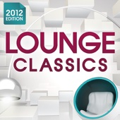 Lounge Classics 2012 - The Ultimate Chillout Collection of All the Finest Chilled Lounge Grooves + Cocktail Bar Mix