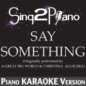 Say Something (Originally Performed By a Great Big World & Christina Aguilera) [Piano Karaoke Version]