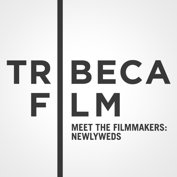"Tribeca Film Festival: Meet the Filmmakers: ""Newlyweds"""