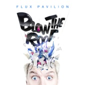 Blow the Roof - Flux Pavilion