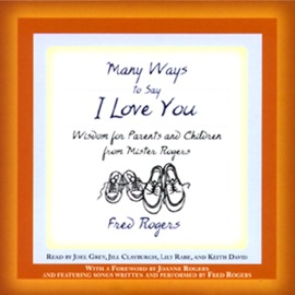 Many Ways to Say I Love You: Wisdom for Parents and Children from Mister Rogers - Fred Rogers mp3 listen download