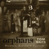 Orphans, Tom Waits