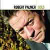 Gold: Robert Palmer, Robert Palmer