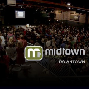 Midtown Fellowship Church Downtown Podcast