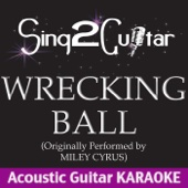 Wrecking Ball (Originally Performed By Miley Cyrus) [Acoustic Guitar Karaoke Version]