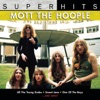 Mott the Hoople: Super Hits, Mott the Hoople