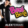Bará Bará Berê Berê (Original Mix) - Alex Ferrari