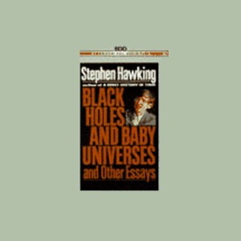 Black Holes and Baby Universes and Other Essays - Stephen Hawking mp3 listen download