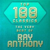 Top 100 Classics - The Very Best of Ray Anthony