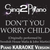 Don't You Worry Child (Originally Performed By Swedish House Mafia & John Martin) [Piano Karaoke Version]