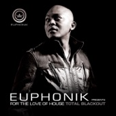 Euphonik Presents: For the Love of House - Total Blackout