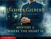 Father Gilbert Mystery 2: Where the Heart Is (Audio Drama)