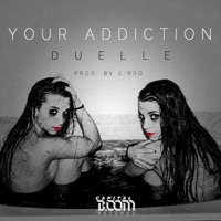 DUELLE - Your Addiction
