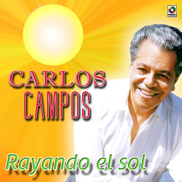 Resultado de imagen para Carlos campos Rayando El Sol