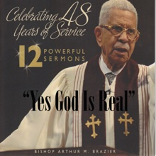 Yes God Is Real, Bishop Arthur M. Brazier & Apostolic Church of God