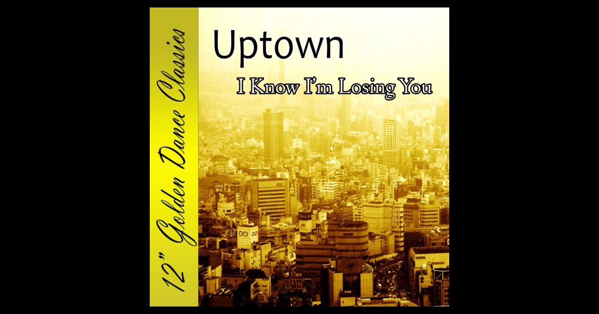 Uptown I Know Im Losing You