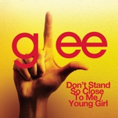 Don't Stand So Close to Me / Young Girl (Glee Cast Version) - Single