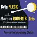 Béla Fleck And The Marcus Roberts Trio I'm Gonna Tell You This Story One More Time