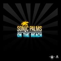 SONIC PALMS - On The Beach (radio edit)