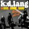 Sing It Loud (Deluxe Version), k.d. lang and the Siss Boom Bang