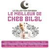 Cheb Bilal - Collection Ramadan : Le meilleur de Cheb Bilal