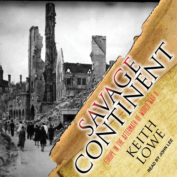 Europe in the Aftermath of World War II - Keith Lowe