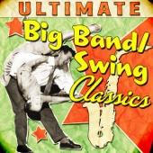 Ultimate Big Band & Swing Classics