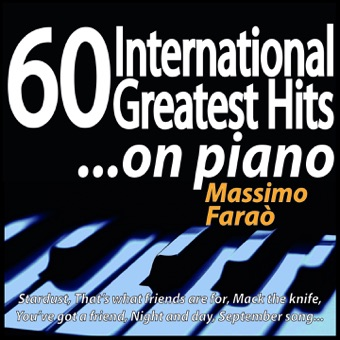 60 International Greatest Hits… On Piano (Stardust, That's What Friends Are for, Mack the Knife, You've Got a Friend, Night and Day, September Song…) – Massimo Faraò
