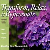 Transform, Relax, & Rejuvenate (Extended Music Version)