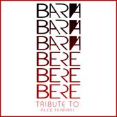 Bará Bará Bará Beré Beré Beré (Tribute to Alex Ferrari)