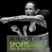 80 Tracks for Sport Athletic Fitness Aerobic and Workout, Vol. 7