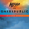 Alesso Vs. One Republic - If I Lose Myself