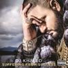 Suffering From Success, DJ Khaled