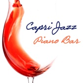 Capri Jazz Piano Bar Music: Italian Soft Jazz Pianobar, Wine Bar and Dinner Music Background