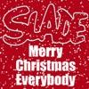 Merry Christmas Everybody - Slade